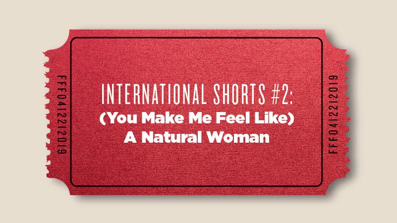 "International Shorts #2: ""(You Make Me Feel Like) A Natural Woman"""