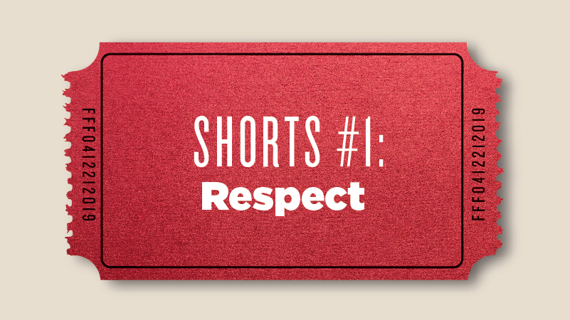 "Shorts #1: ""Respect"""