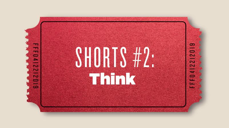 "Shorts #2: ""Think"""