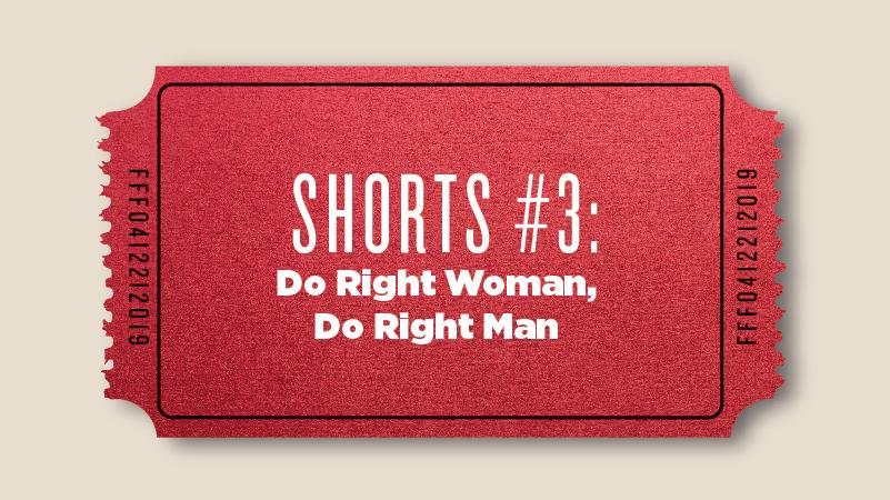 """Shorts #3: """"Do Right Woman, Do Right Man"""""""