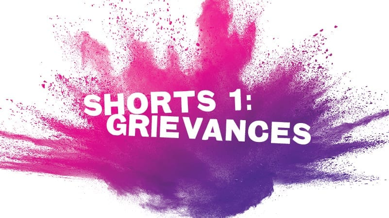 "Shorts #1: ""Grievances"""