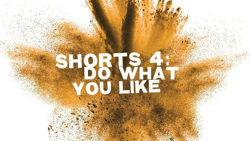 "Shorts #4: ""Do What You Like"""