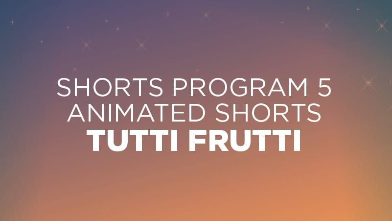 Animated Shorts: Tutti Frutti