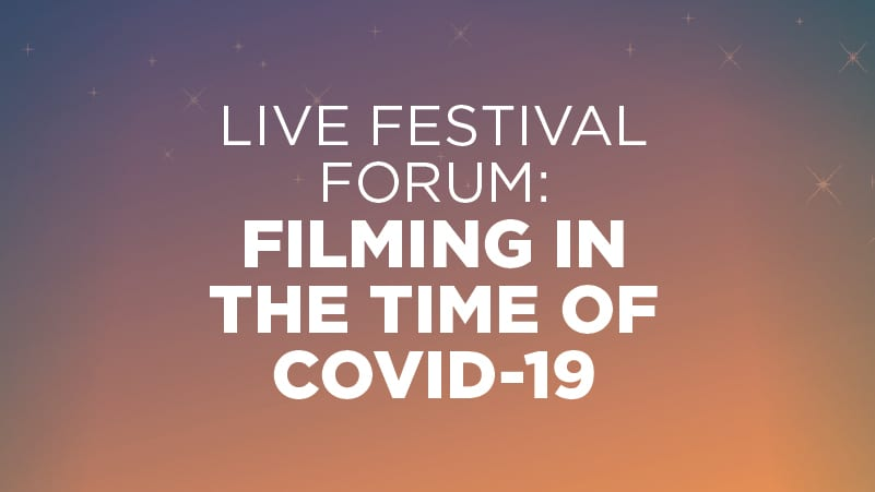 Live Festival Forum: Filming in the Time of COVID-19