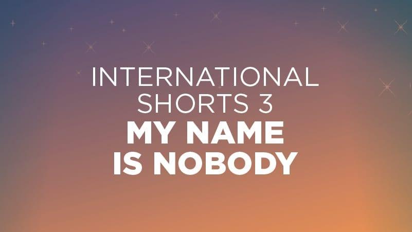 International Shorts #3: My Name is Nobody