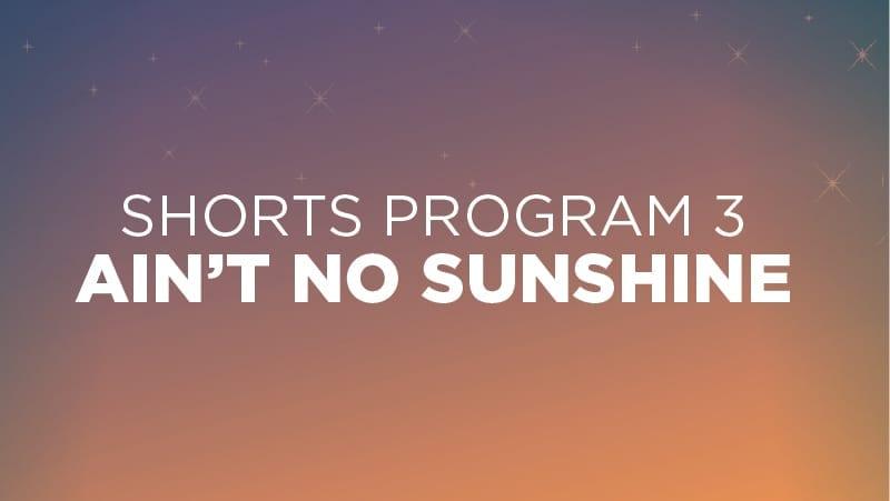 Shorts #3: Ain't No Sunshine