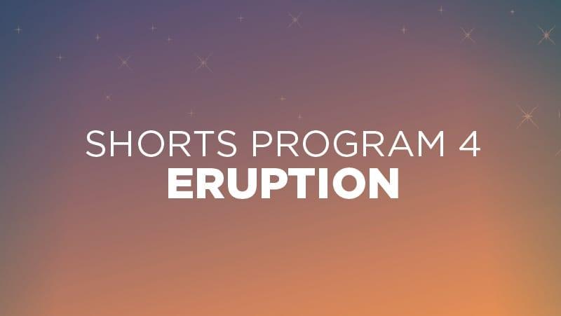 Shorts #4: Eruption