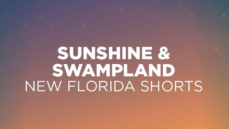 Sunshine & Swampland: New Florida Shorts