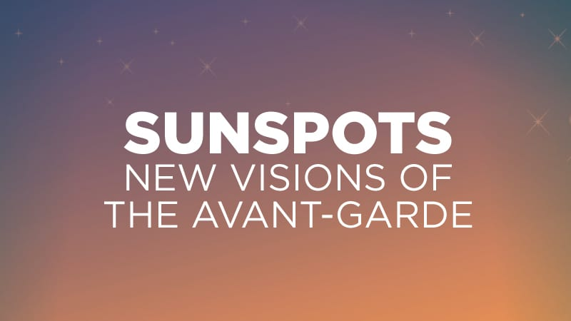Sunspots: New Visions of the Avant-Garde